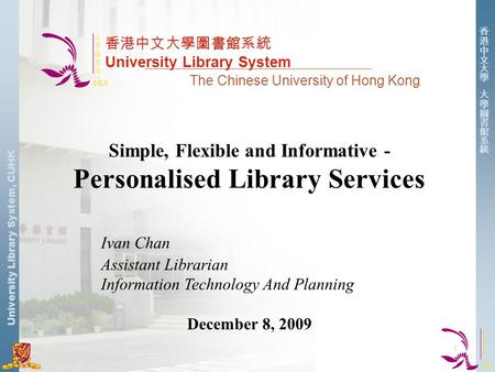 University Library System, CUHK 香港中文大學圖書館系統 University Library System The Chinese University of Hong Kong Simple, Flexible and Informative - Personalised.