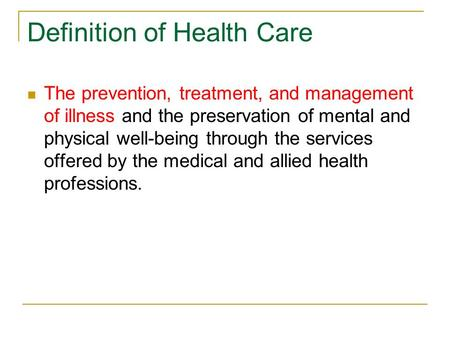 Definition of Health Care The prevention, treatment, and management of illness and the preservation of mental and physical well-being through the services.