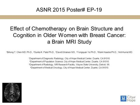 ASNR 2015 Poster# EP-19 Effect of Chemotherapy on Brain Structure and Cognition in Older Women with Breast Cancer: a Brain MRI Study 1 Bihong T. Chen MD.