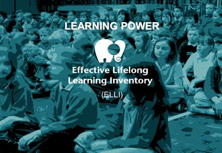 LEARNING POWER (ELLI). To introduce the seven dimensions of Learning Power and ELLI Online To understand more about the research that underpins ELLI To.