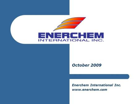 October 2009 Enerchem International Inc. www.enerchem.com.