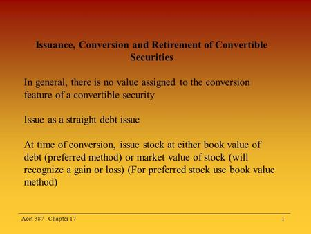 Acct 387 - Chapter 171 Issuance, Conversion and Retirement of Convertible Securities In general, there is no value assigned to the conversion feature of.