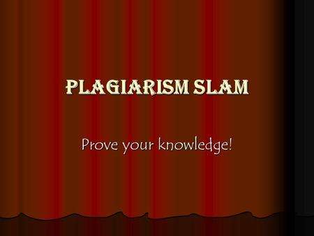 Plagiarism Slam Prove your knowledge!. Question #1 If I find some information that answers my thesis statement, I can put the information in my own words.