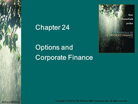 Chapter 24 Options and Corporate Finance McGraw-Hill/Irwin Copyright © 2010 by The McGraw-Hill Companies, Inc. All rights reserved.