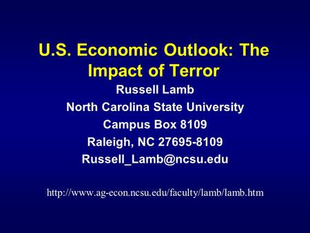 U.S. Economic Outlook: The Impact of Terror Russell Lamb North Carolina State University Campus Box 8109 Raleigh, NC 27695-8109