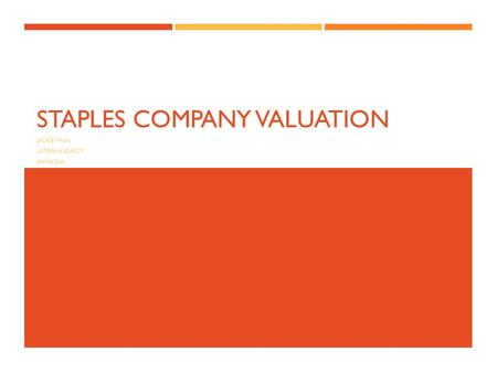 STAPLES COMPANY VALUATION JACKIE PHAN LATRISHA SEARCY ANNA DAI.