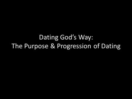 Dating God's Way: The Purpose & Progression of Dating.
