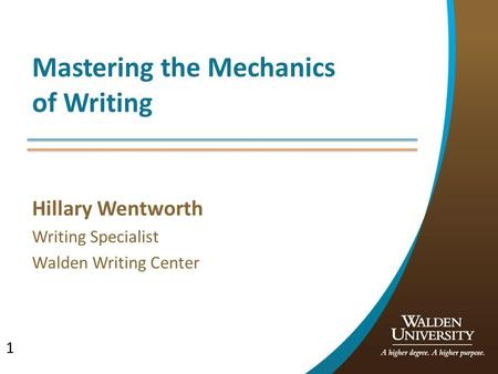 1 Mastering the Mechanics of Writing Hillary Wentworth Writing Specialist Walden Writing Center.