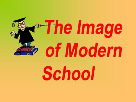 Plan School Today What Can be Changed? School Abroad Modern School.
