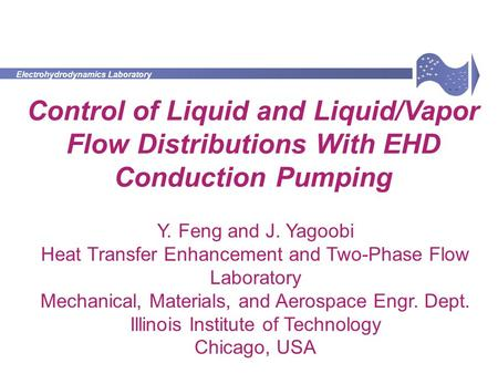 Electrohydrodynamics Laboratory + - + + + + + + + + + + + + + + - - - - - - - - - - - - - - Y. Feng and J. Yagoobi Heat Transfer Enhancement and Two-Phase.