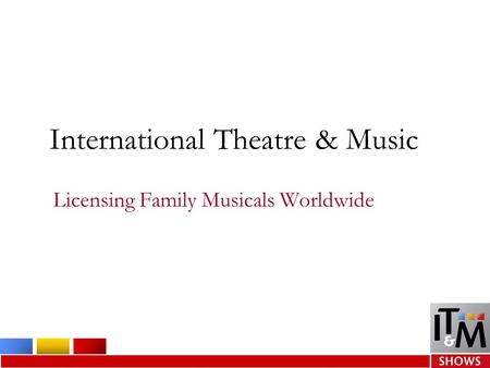 International Theatre & Music Licensing Family Musicals Worldwide.