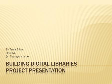 By Tania Silva LIS 654 Dr. Thomas Krichel. The digital library will primarily, but not exclusively, be aimed at users who:  Enjoy collecting pocket.