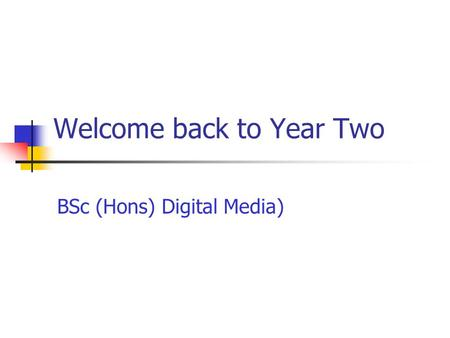 Welcome back to Year Two BSc (Hons) Digital Media)