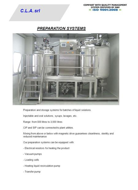 C.L.A. srl PREPARATION SYSTEMS Preparation and storage systems for batches of liquid solutions. Injectable and oral solutions, syrups, lavages, etc. Range: