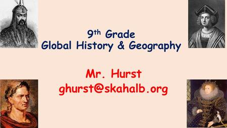 9 th Grade Global History & Geography Mr. Hurst