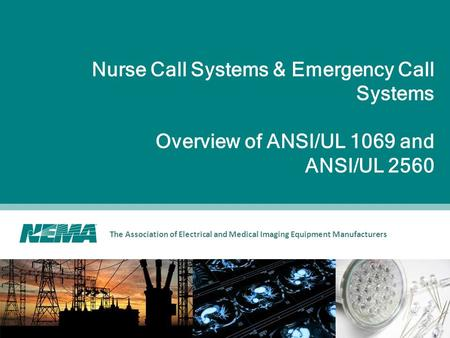 The Association of Electrical and Medical Imaging Equipment Manufacturers Nurse Call Systems & Emergency Call Systems Overview of ANSI/UL 1069 and ANSI/UL.