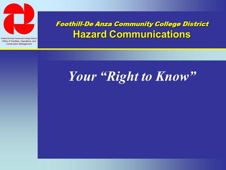"Your ""Right to Know"" Foothill-De Anza Community College District Hazard Communications."