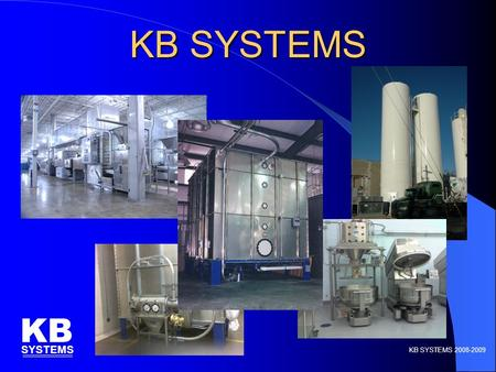 KB SYSTEMS KB SYSTEMS KB SYSTEMS 2008-2009. KB Systems, Inc. Introduction KB SYSTEMS KB SYSTEMS 2008-2009  Designer, manufacturer and installer of bakery.