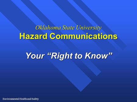 "Environmental Health and Safety Oklahoma State University Hazard Communications Your ""Right to Know"""
