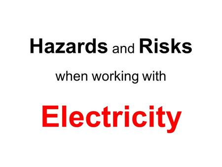 Hazards and Risks when working with Electricity. What is the best way to prevent the hazards of electricity? Avoiding energized circuits is the safest.