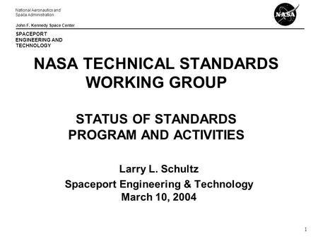 National Aeronautics and Space Administration John F. Kennedy Space Center SPACEPORT ENGINEERING AND TECHNOLOGY 1 NASA TECHNICAL STANDARDS WORKING GROUP.
