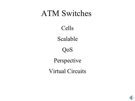 ATM Switches Cells Scalable QoS Perspective Virtual Circuits.