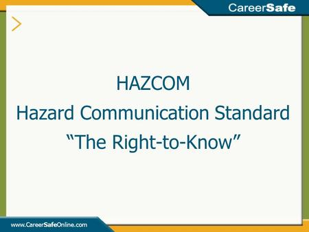 "Www.CareerSafeOnline.com HAZCOM Hazard Communication Standard ""The Right-to-Know"""
