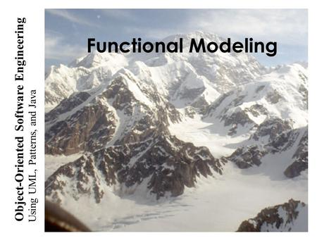Using UML, Patterns, and Java Object-Oriented Software Engineering Functional Modeling.