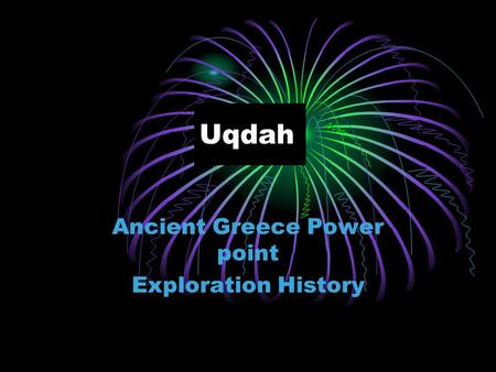 Uqdah Ancient Greece Power point Exploration History.