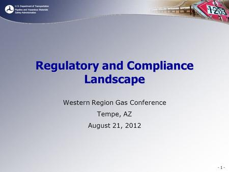 U.S. Department of Transportation Pipeline and Hazardous Materials Safety Administration Regulatory and Compliance Landscape Western Region Gas Conference.