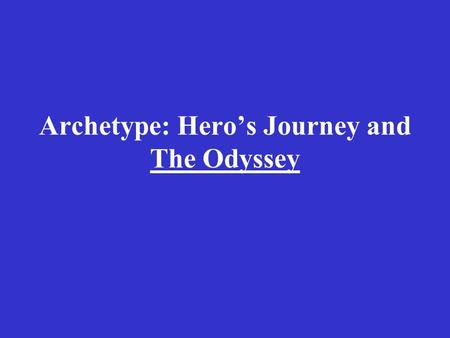 Archetype: Hero's Journey and The Odyssey. Remember…. The term archetype can be applied to:  An image  A theme  A symbol  An idea  A character type.