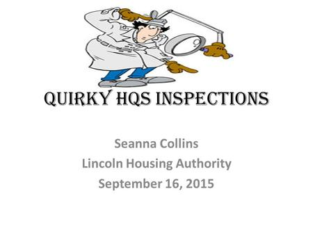 QUIRKY HQS INSPECTIONS Seanna Collins Lincoln Housing Authority September 16, 2015.