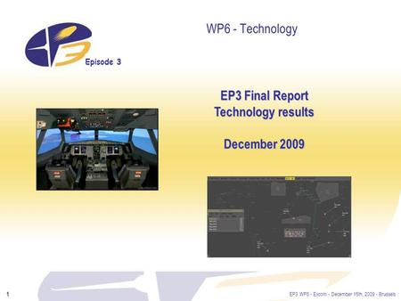 Episode 3 EP3 WP6 - Excom - December 15th, 2009 - Brussels 1 WP6 - Technology EP3 Final Report Technology results December 2009.