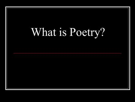What is Poetry?. In Class Assignment There are two poems up for you to copy. Copy these two poems onto a piece of paper from you reading section. Be sure.