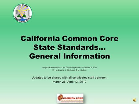 California Common Core State Standards… General Information Original Presentation to the Governing Board November 8, 2011 E. Hardcastle, J. Hayhurst,