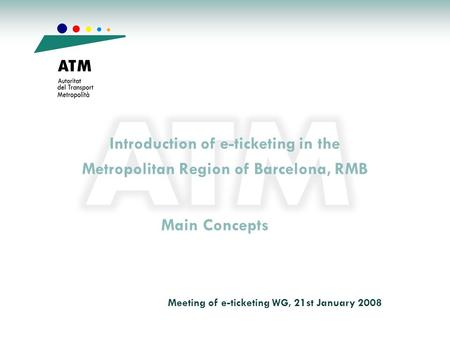 Introduction of e-ticketing in the Metropolitan Region of Barcelona, RMB Main Concepts Meeting of e-ticketing WG, 21st January 2008.