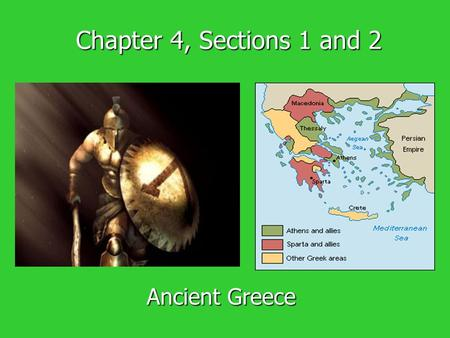 Chapter 4, Sections 1 and 2 Ancient Greece. Mountains 80 percent of Greece is mountainous 80 percent of Greece is mountainous Mountains isolated Greeks.