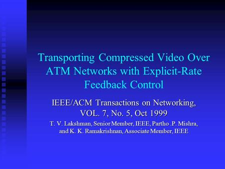 Transporting Compressed Video Over ATM Networks with Explicit-Rate Feedback Control IEEE/ACM Transactions on Networking, VOL. 7, No. 5, Oct 1999 T. V.