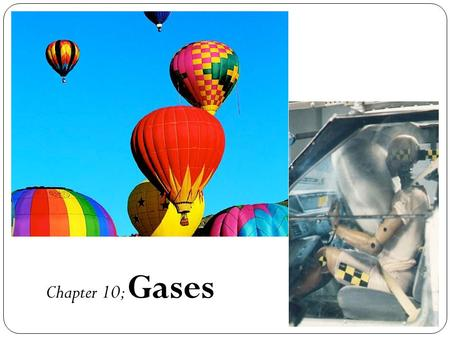 Chapter 10; Gases. Elements that exist as gases at 25 0 C and 1 atmosphere.