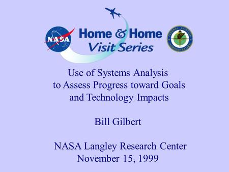 Use of Systems Analysis to Assess Progress toward Goals and Technology Impacts Bill Gilbert NASA Langley Research Center November 15, 1999.