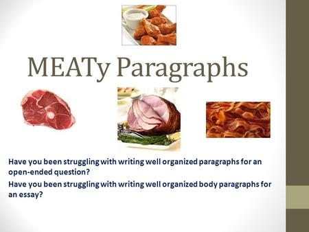 MEATy Paragraphs Have you been struggling with writing well organized paragraphs for an open-ended question? Have you been struggling with writing well.