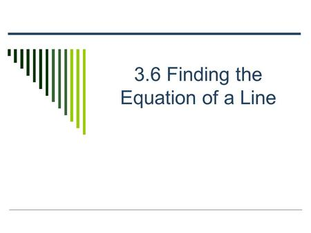 3.6 Finding the Equation of a Line