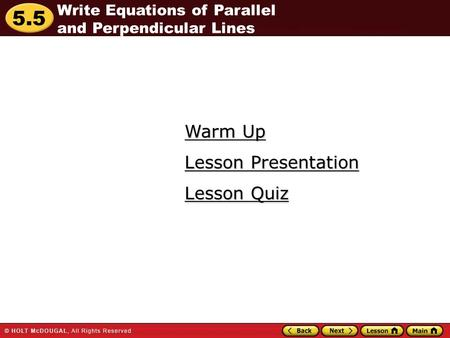 5.5 Warm Up Warm Up Lesson Quiz Lesson Quiz Lesson Presentation Lesson Presentation Write Equations of Parallel and Perpendicular Lines.
