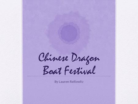 Chinese Dragon Boat Festival By Lauren Reifowitz.