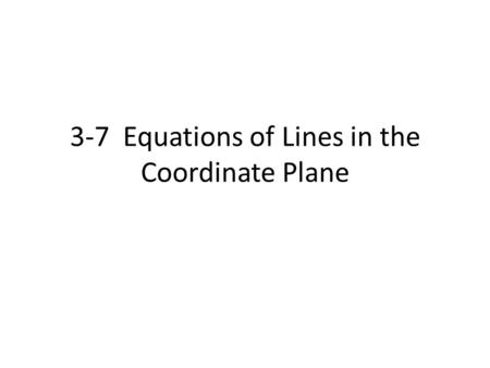 3-7 Equations of Lines in the Coordinate Plane. Slope The slope m of a line is the ratio of the vertical change (rise) to the horizontal change (run)