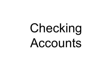 Checking Accounts. What is a checking account? A bank account that allows easy access to the funds. You can use your checking account to pay bills. With.