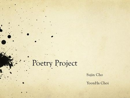 Poetry Project Sujin Cho YoonHa Choi. Famous Poet Walt Whitman Walter Whitman is an American writer, who's works are very controversial at those time.