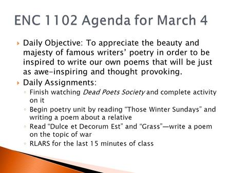  Daily Objective: To appreciate the beauty and majesty of famous writers' poetry in order to be inspired to write our own poems that will be just as awe-inspiring.