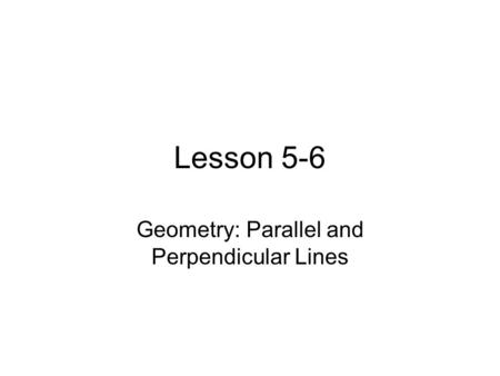 Lesson 5-6 Geometry: Parallel and Perpendicular Lines.