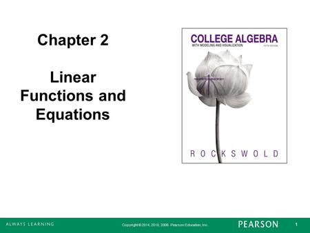 Copyright © 2014, 2010, 2006 Pearson Education, Inc. 1 Chapter 2 Linear Functions and Equations.